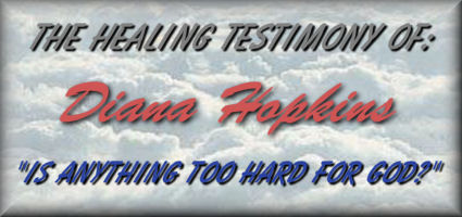 "The Healing Testimony Of: Diana Hopkins  ""Is Anything Too Hard For God"""