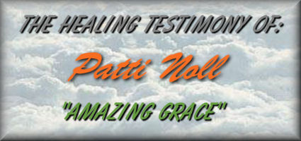 "The Healing Testimony Of: Patti Noll  ""Amazing Grace"""