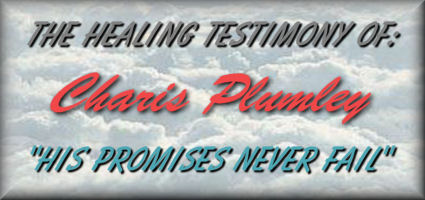 "The Healing Testimony Of: Charis Plumley  ""His Promises Never Fail"""